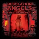 DESOLATION ANGELS- Sweeter The Meat LIM. 350 VINYL