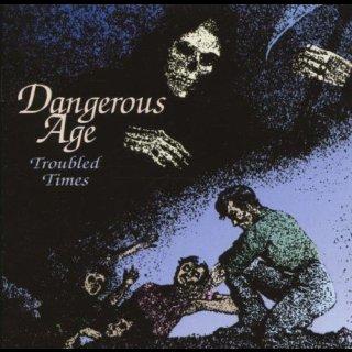 DANGEROUS AGE- Troubled Times