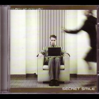 SECRET SMILE- Hurry Up And Wait