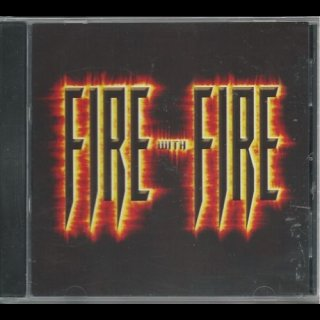 FIRE WITH FIRE- Same