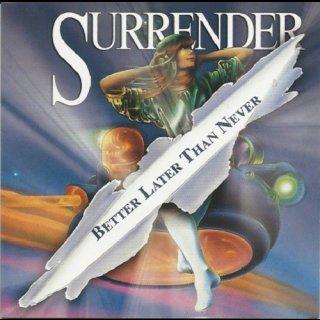SURRENDER- Better Later Than Never