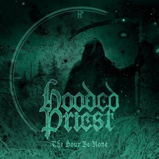 HOODED PRIEST- The Hour Be None