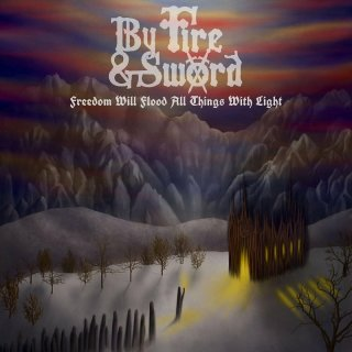 BY FIRE & SWORD- Freedom Will Flood All Things With Light