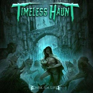 TIMELESS HAUNT- Dark For Life