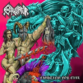 EXCRUCIATOR- Fighting For Evil